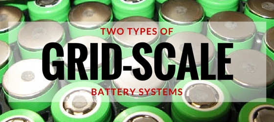 Two Types of Grid-Scale Battery Systems